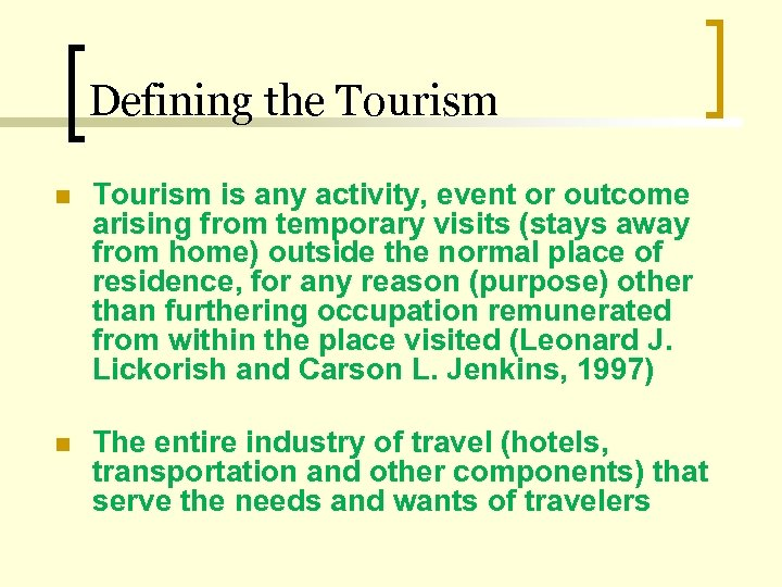 Defining the Tourism n Tourism is any activity, event or outcome arising from temporary