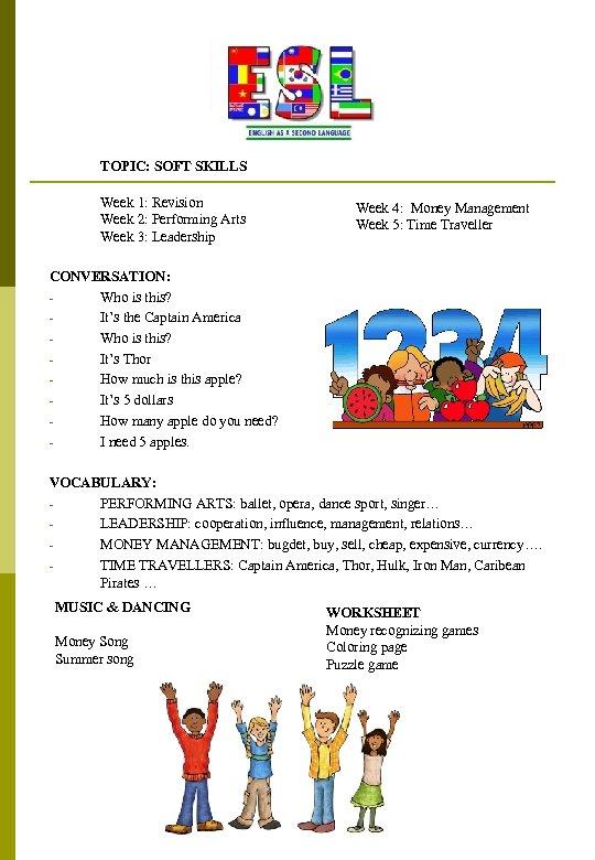 TOPIC: SOFT SKILLS Week 1: Revision Week 2: Performing Arts Week 3: Leadership CONVERSATION: