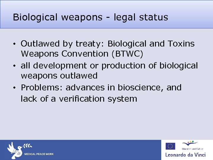 Biological weapons - legal status • Outlawed by treaty: Biological and Toxins Weapons Convention