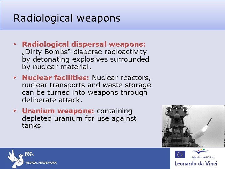"Radiological weapons • Radiological dispersal weapons: ""Dirty Bombs"" disperse radioactivity by detonating explosives surrounded"