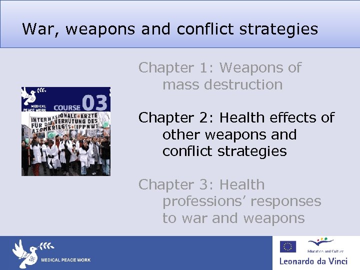 War, weapons and conflict strategies Chapter 1: Weapons of mass destruction Chapter 2: Health