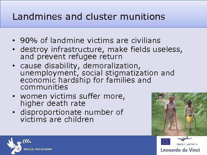 Landmines and cluster munitions • 90% of landmine victims are civilians • destroy infrastructure,