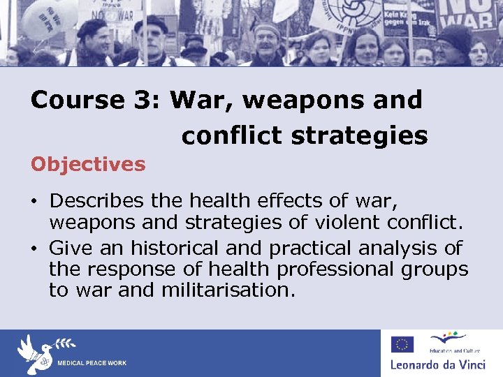 Course 3: War, weapons and conflict strategies Objectives • Describes the health effects of