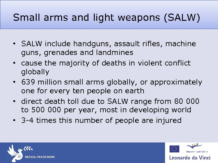 Small arms and light weapons (SALW) • SALW include handguns, assault rifles, machine guns,