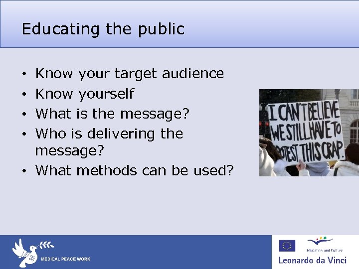 Educating the public Know your target audience Know yourself What is the message? Who