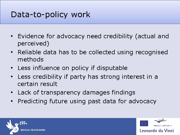 Data-to-policy work • Evidence for advocacy need credibility (actual and perceived) • Reliable data