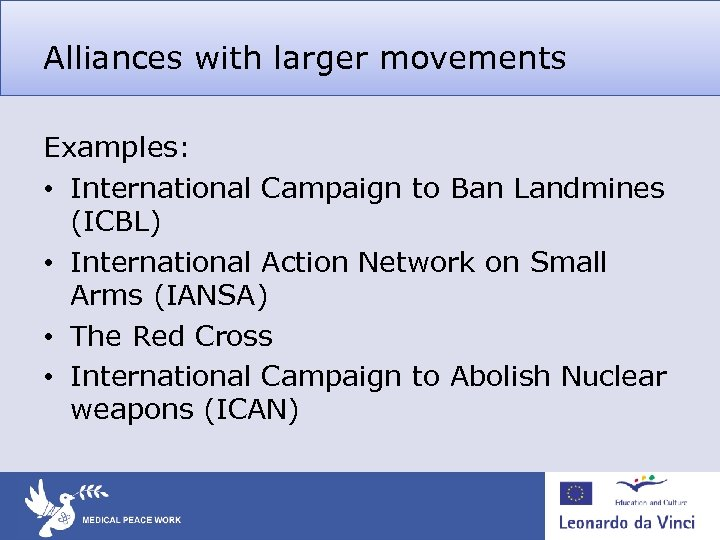Alliances with larger movements Examples: • International Campaign to Ban Landmines (ICBL) • International