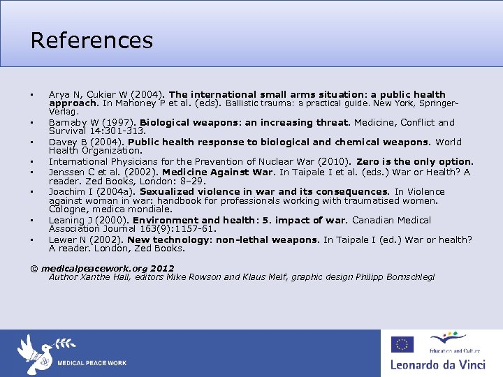 References • Arya N, Cukier W (2004). The international small arms situation: a public