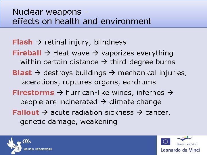 Nuclear weapons – effects on health and environment Flash retinal injury, blindness Fireball Heat