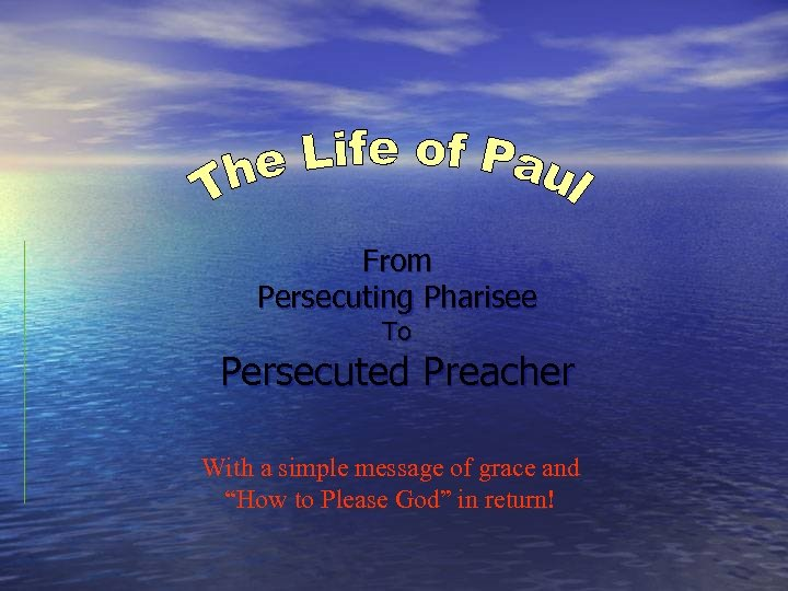"From Persecuting Pharisee To Persecuted Preacher With a simple message of grace and ""How"