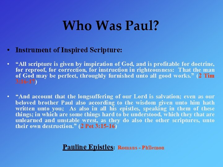 "Who Was Paul? • Instrument of Inspired Scripture: • ""All scripture is given by"