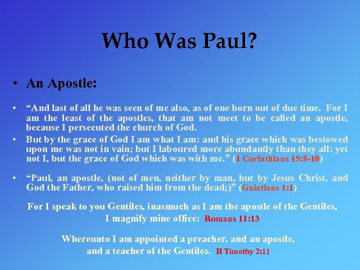 "Who Was Paul? • An Apostle: • ""And last of all he was seen"