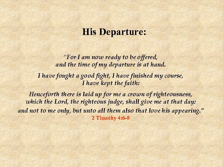 "His Departure: ""For I am now ready to be offered, and the time of"