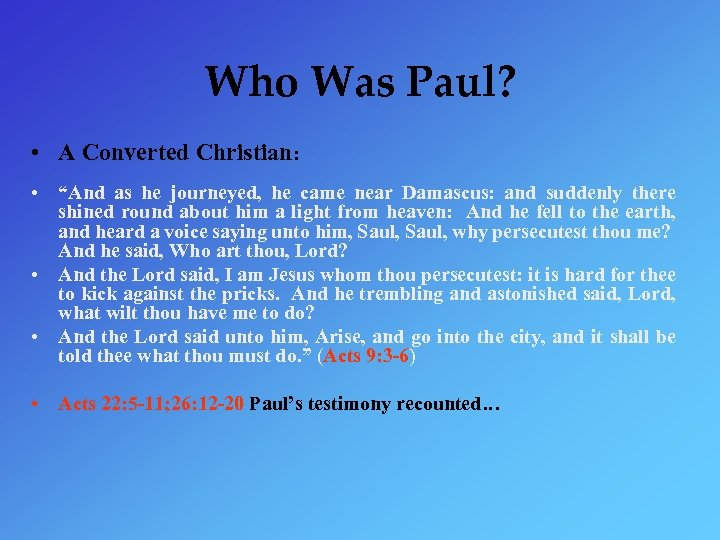 "Who Was Paul? • A Converted Christian: • ""And as he journeyed, he came"