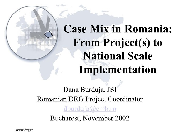 Case Mix in Romania: From Project(s) to National Scale Implementation Dana Burduja, JSI Romanian