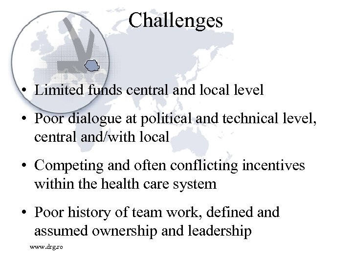 Challenges • Limited funds central and local level • Poor dialogue at political and