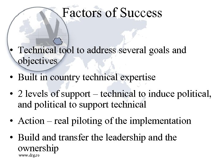 Factors of Success • Technical tool to address several goals and objectives • Built