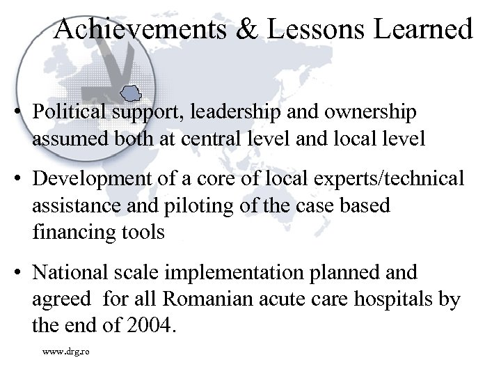 Achievements & Lessons Learned • Political support, leadership and ownership assumed both at central