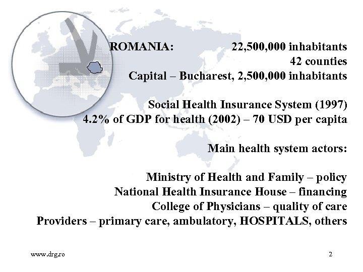 ROMANIA: 22, 500, 000 inhabitants 42 counties Capital – Bucharest, 2, 500, 000 inhabitants