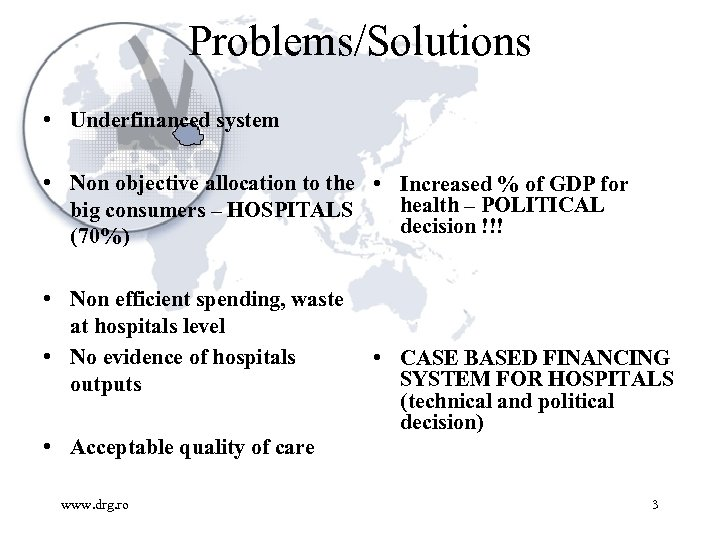 Problems/Solutions • Underfinanced system • Non objective allocation to the • Increased % of