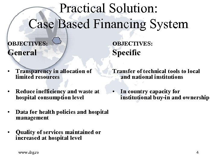 Practical Solution: Case Based Financing System OBJECTIVES: General Specific • Transparency in allocation of