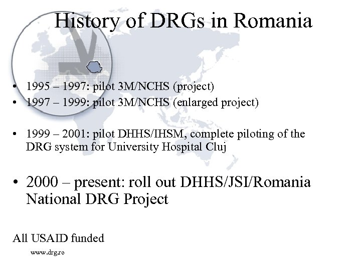 History of DRGs in Romania • 1995 – 1997: pilot 3 M/NCHS (project) •