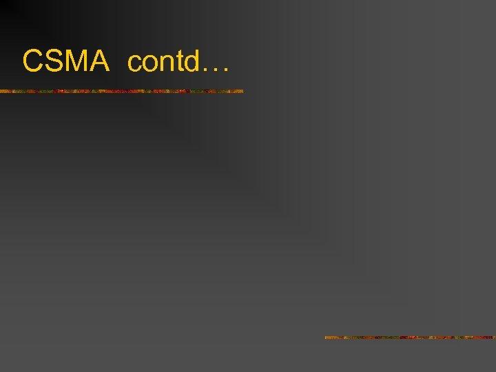 CSMA contd…