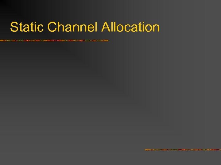 Static Channel Allocation