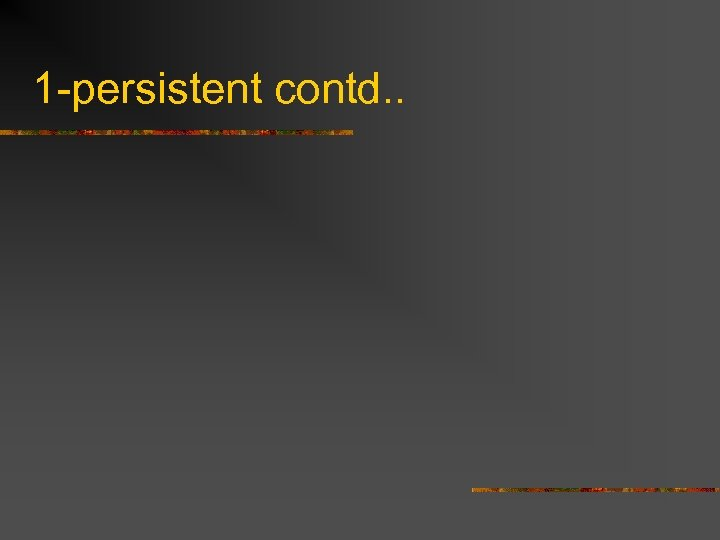 1 -persistent contd. .