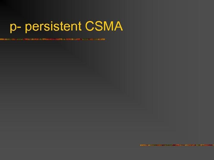 p- persistent CSMA