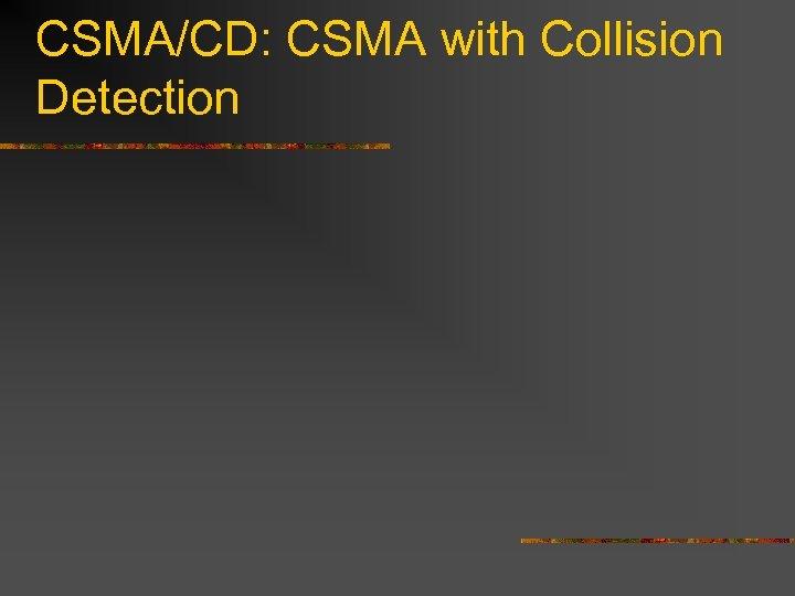 CSMA/CD: CSMA with Collision Detection