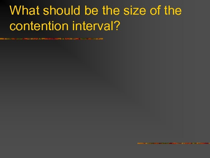 What should be the size of the contention interval?