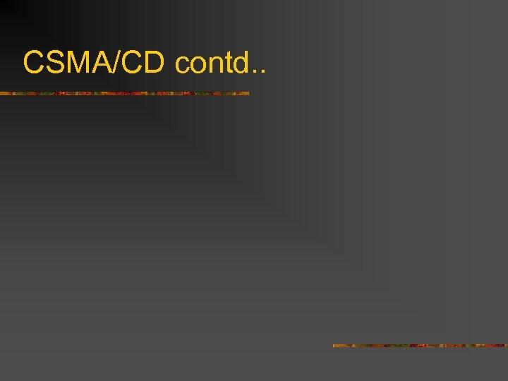 CSMA/CD contd. .