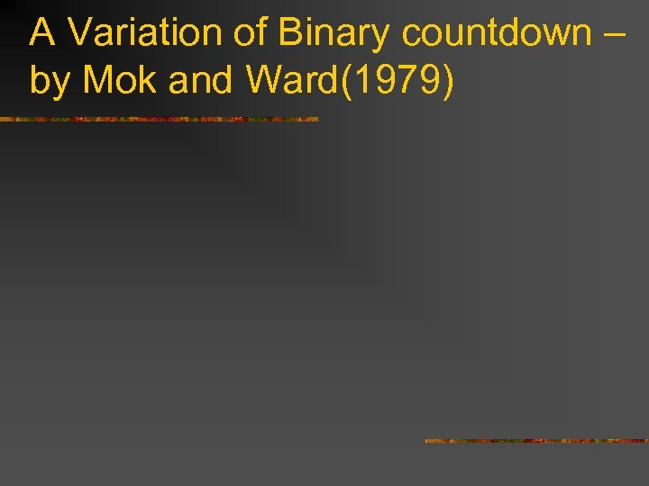 A Variation of Binary countdown – by Mok and Ward(1979)