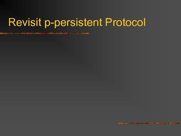 Revisit p-persistent Protocol
