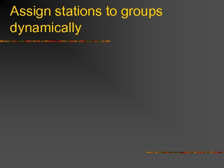 Assign stations to groups dynamically
