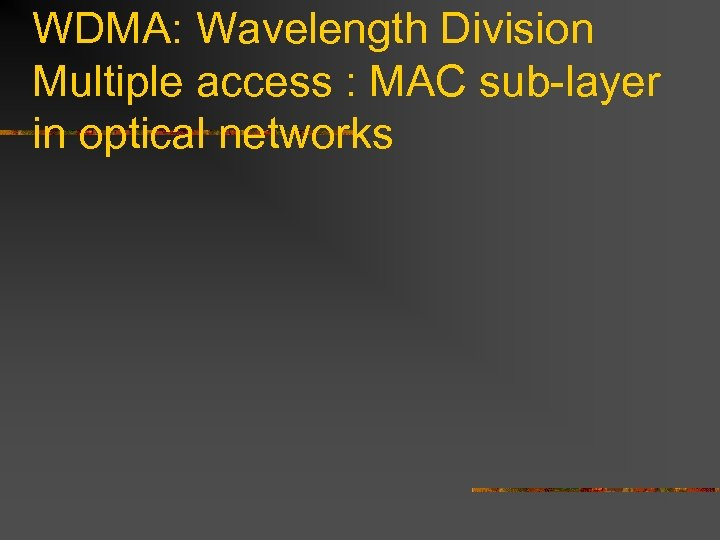 WDMA: Wavelength Division Multiple access : MAC sub-layer in optical networks