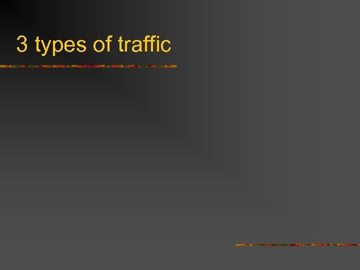 3 types of traffic