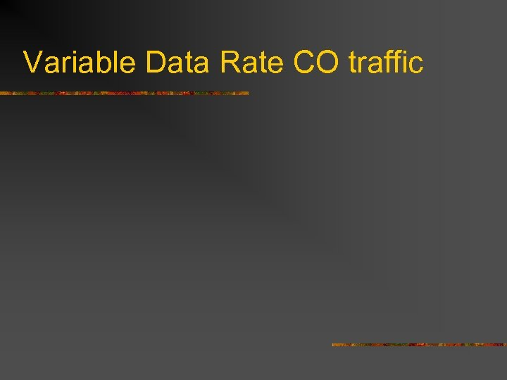 Variable Data Rate CO traffic