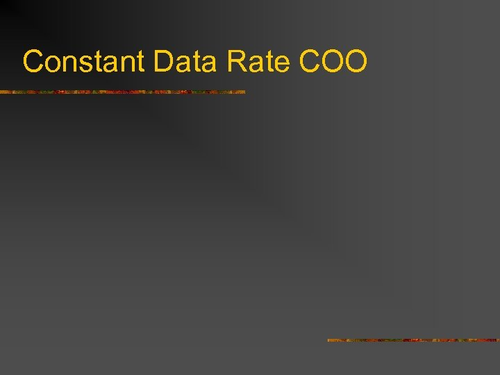 Constant Data Rate COO