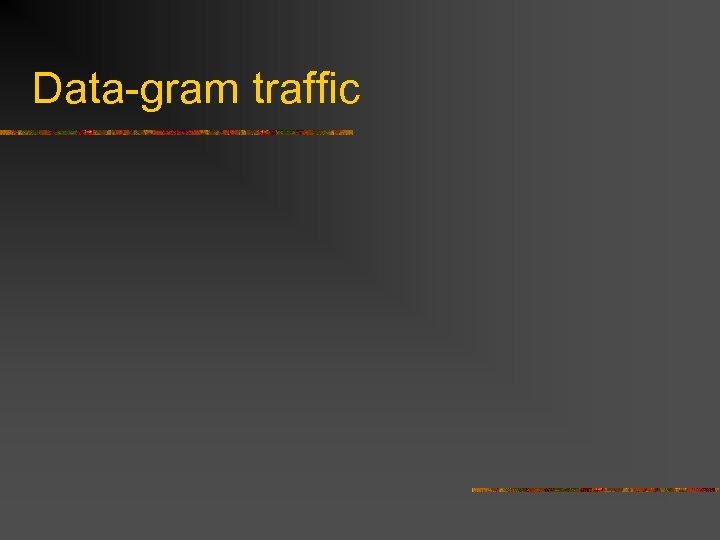 Data-gram traffic