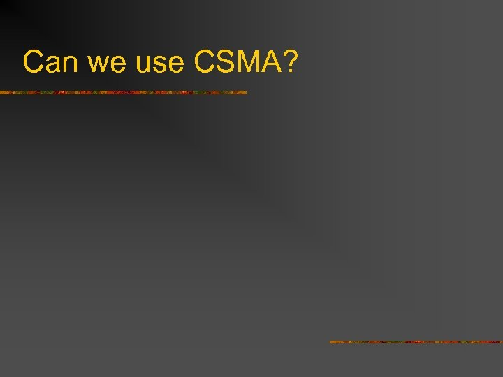 Can we use CSMA?