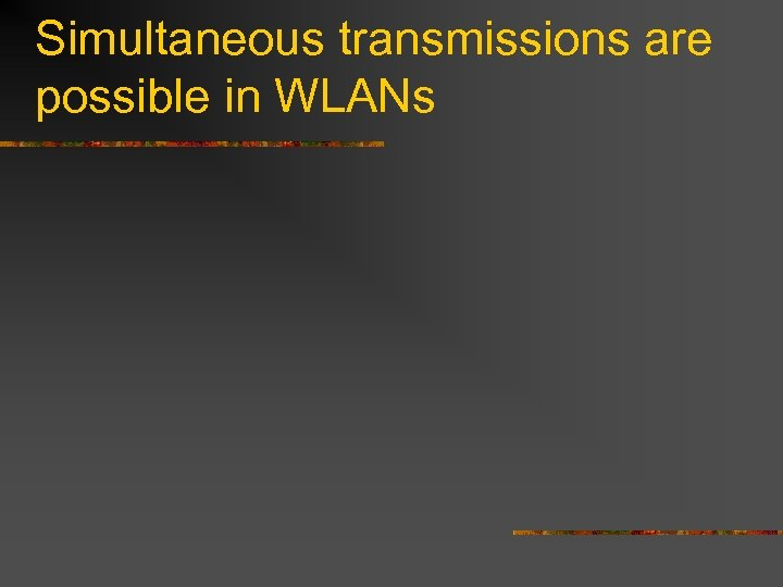 Simultaneous transmissions are possible in WLANs