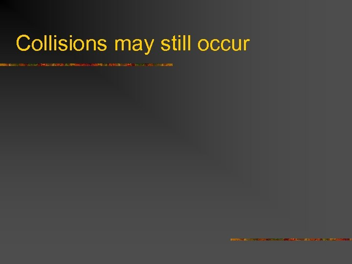 Collisions may still occur