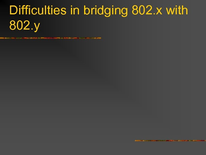 Difficulties in bridging 802. x with 802. y