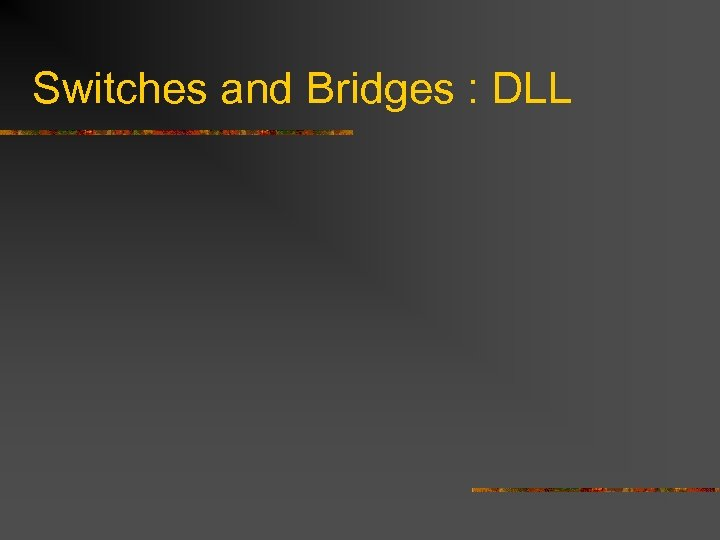 Switches and Bridges : DLL