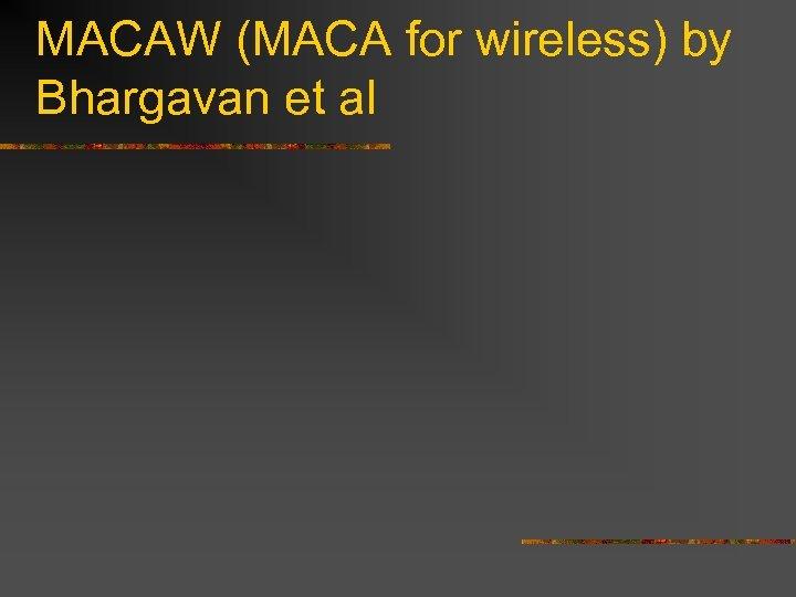 MACAW (MACA for wireless) by Bhargavan et al