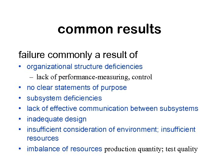 common results failure commonly a result of • organizational structure deficiencies – lack of