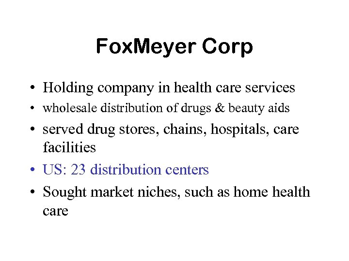 Fox. Meyer Corp • Holding company in health care services • wholesale distribution of