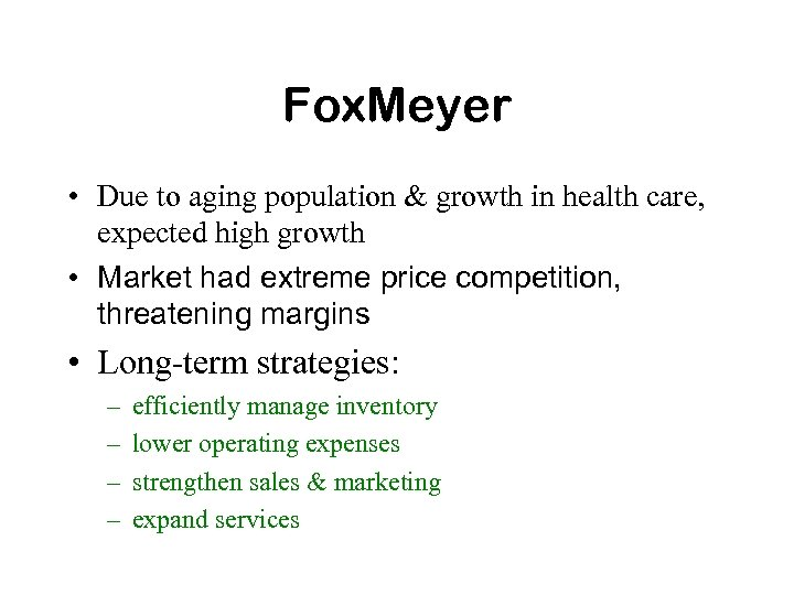 Fox. Meyer • Due to aging population & growth in health care, expected high